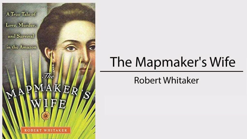 books about ecuador - the mapmaker's wife by robert whitaker